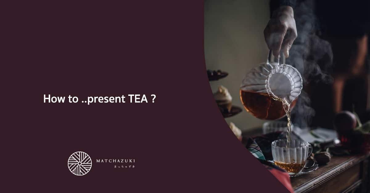 How to ..present TEA ?